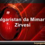 Bulgaristan`da_Mimarlar_Zirvesi