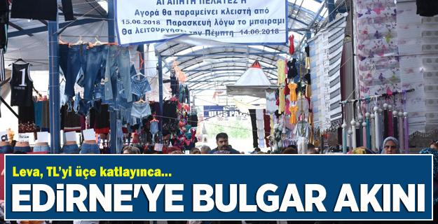 Bulgarlar Edirneye Akıyor