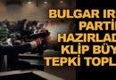 Bulgar ırkçı partinin hazırladığı klip, büyük tepki topladı
